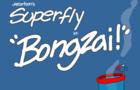 Superfly: Bongzai!