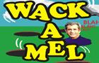 Wack a Mel