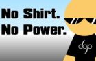 No Shirt. No Power.