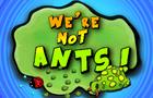 We're not ants !