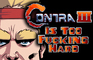 Contra 3: Is too F** Hard