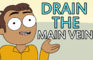 DRAIN THE MAIN VEIN